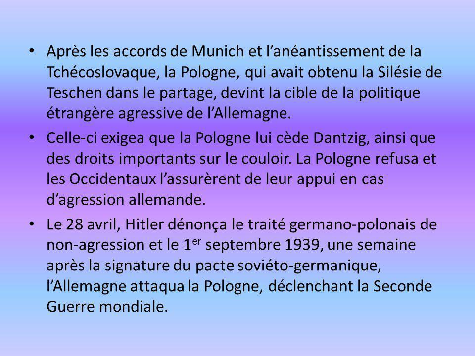 Après les accords de Munich et lanéantissement de la Tchécoslovaque, la Pologne, qui avait obtenu la Silésie de Teschen dans le partage, devint la cib