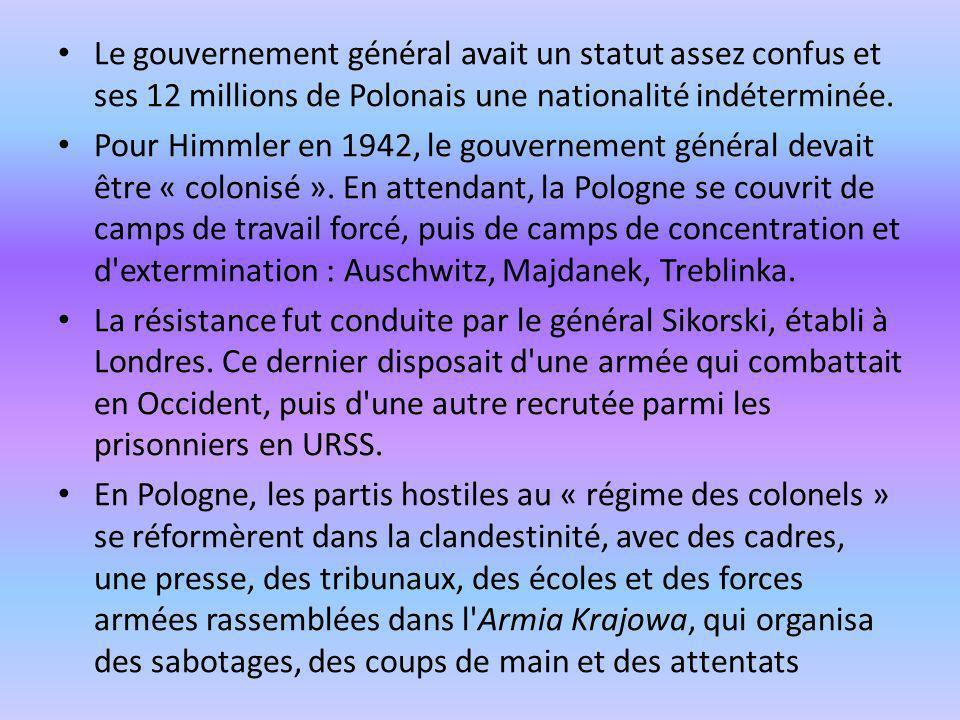 Le gouvernement général avait un statut assez confus et ses 12 millions de Polonais une nationalité indéterminée. Pour Himmler en 1942, le gouvernemen
