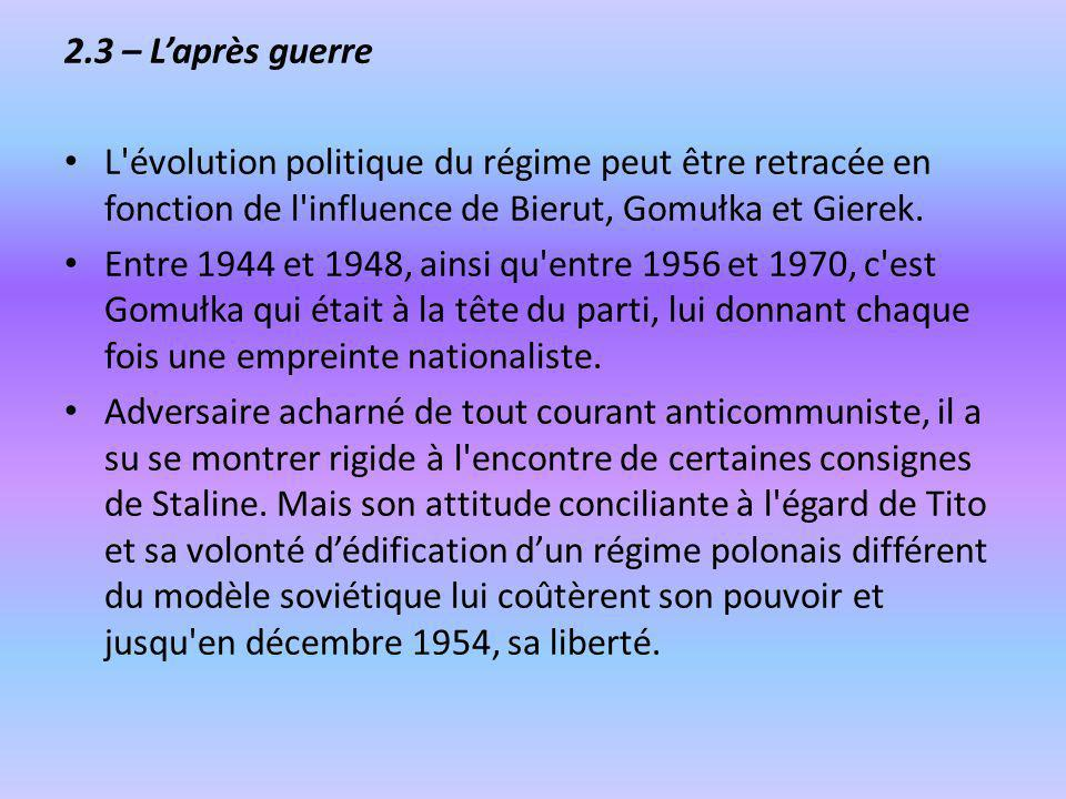 2.3 – Laprès guerre L'évolution politique du régime peut être retracée en fonction de l'influence de Bierut, Gomułka et Gierek. Entre 1944 et 1948, ai
