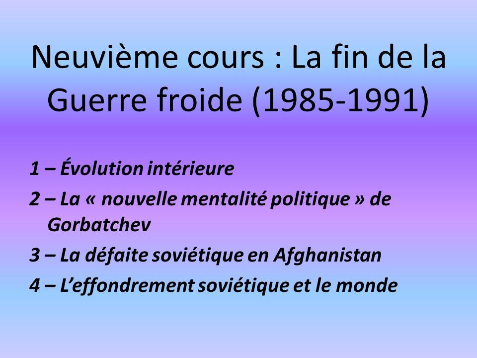 1 – Évolution intérieure 2 – La « nouvelle mentalité politique » de Gorbatchev 3 – La défaite soviétique en Afghanistan 4 – Leffondrement soviétique et le monde