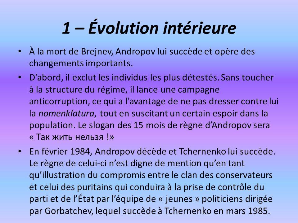 1 – Évolution intérieure À la mort de Brejnev, Andropov lui succède et opère des changements importants.