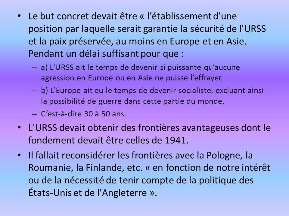 Le but concret devait être « létablissement dune position par laquelle serait garantie la sécurité de l'URSS et la paix préservée, au moins en Europe
