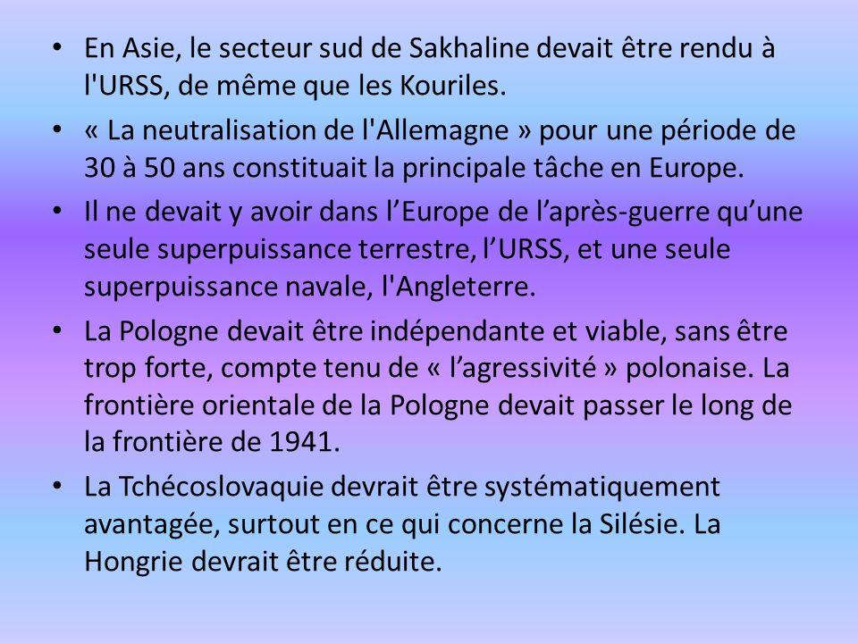 En Asie, le secteur sud de Sakhaline devait être rendu à l'URSS, de même que les Kouriles. « La neutralisation de l'Allemagne » pour une période de 30