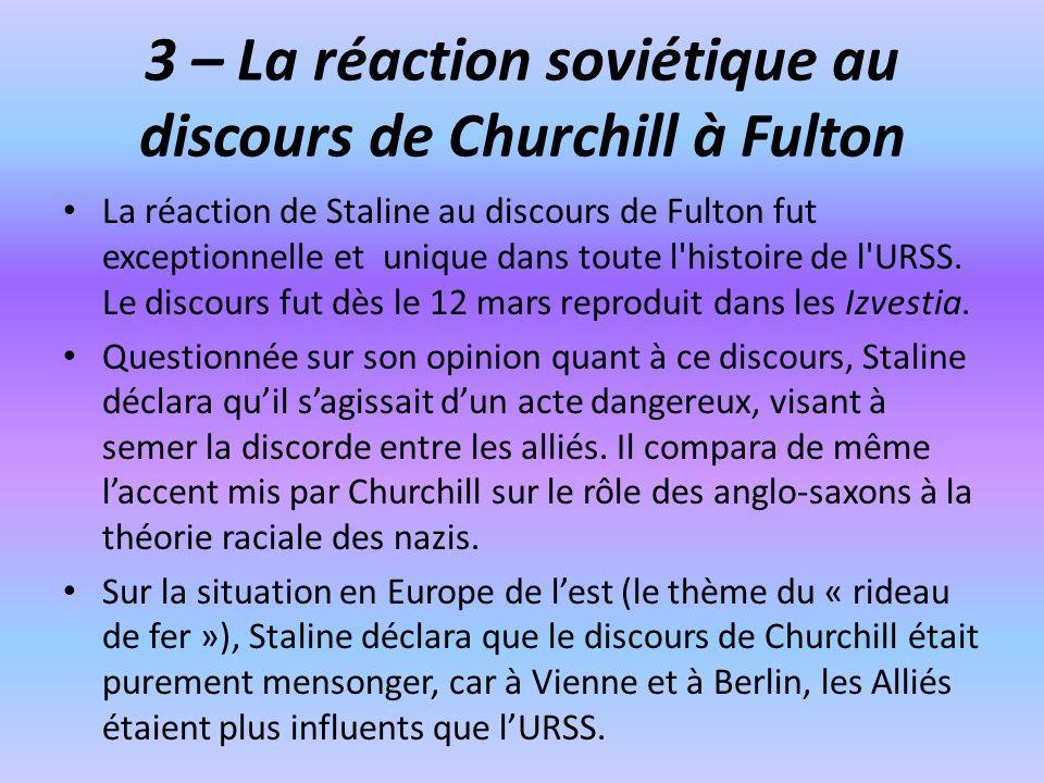 3 – La réaction soviétique au discours de Churchill à Fulton La réaction de Staline au discours de Fulton fut exceptionnelle et unique dans toute l'hi