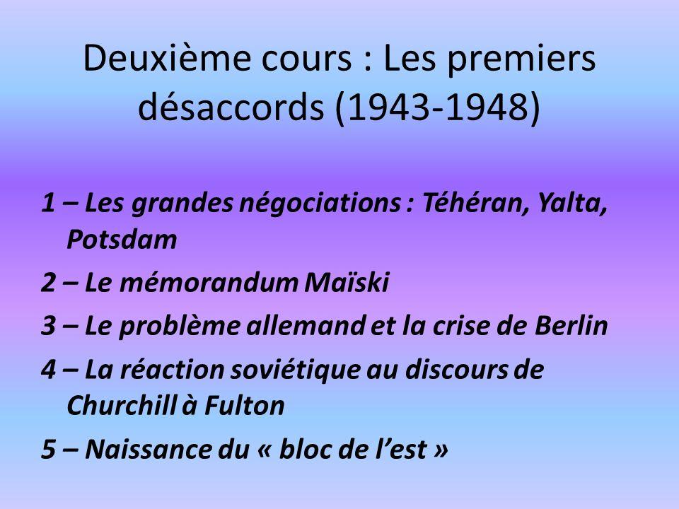 1 – Les grandes négociations : Téhéran, Yalta, Potsdam 2 – Le mémorandum Maïski 3 – Le problème allemand et la crise de Berlin 4 – La réaction soviéti