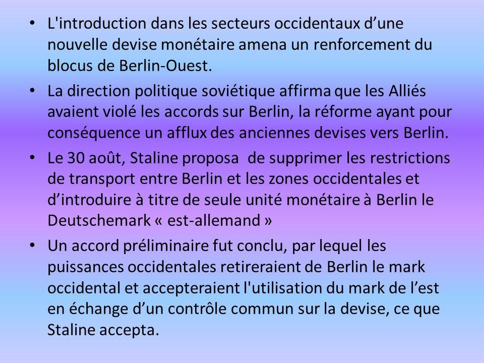 L'introduction dans les secteurs occidentaux dune nouvelle devise monétaire amena un renforcement du blocus de Berlin-Ouest. La direction politique so