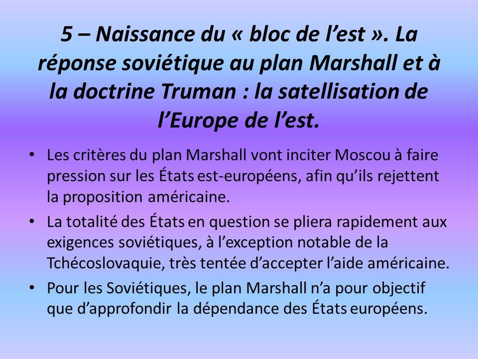 5 – Naissance du « bloc de lest ». La réponse soviétique au plan Marshall et à la doctrine Truman : la satellisation de lEurope de lest. Les critères