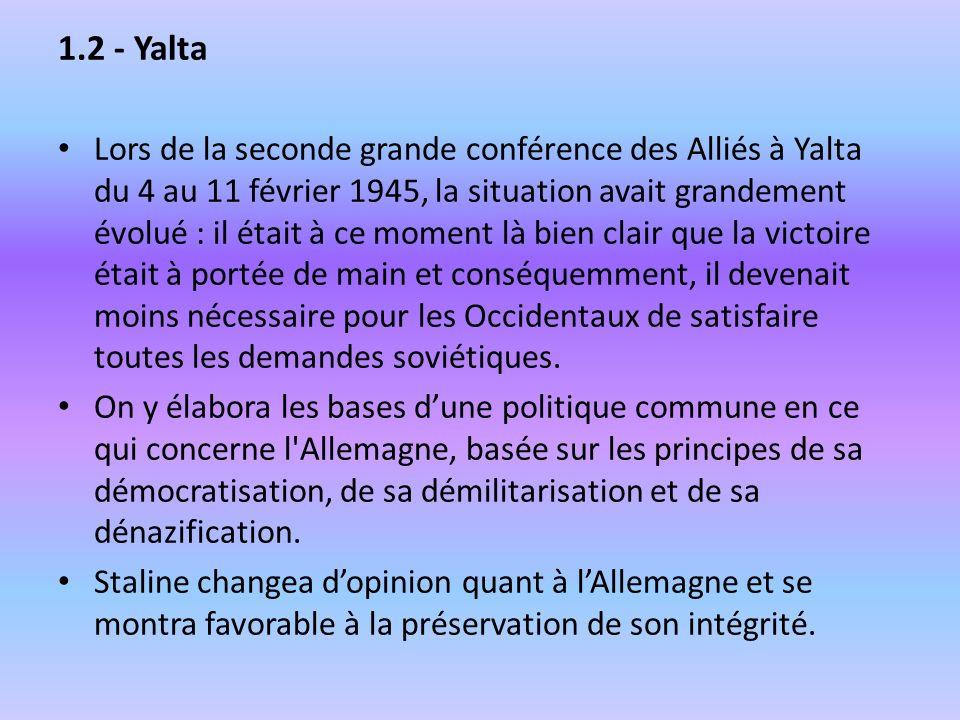 1.2 - Yalta Lors de la seconde grande conférence des Alliés à Yalta du 4 au 11 février 1945, la situation avait grandement évolué : il était à ce mome