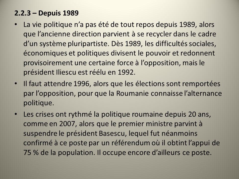 2.2.3 – Depuis 1989 La vie politique na pas été de tout repos depuis 1989, alors que lancienne direction parvient à se recycler dans le cadre dun système pluripartiste.