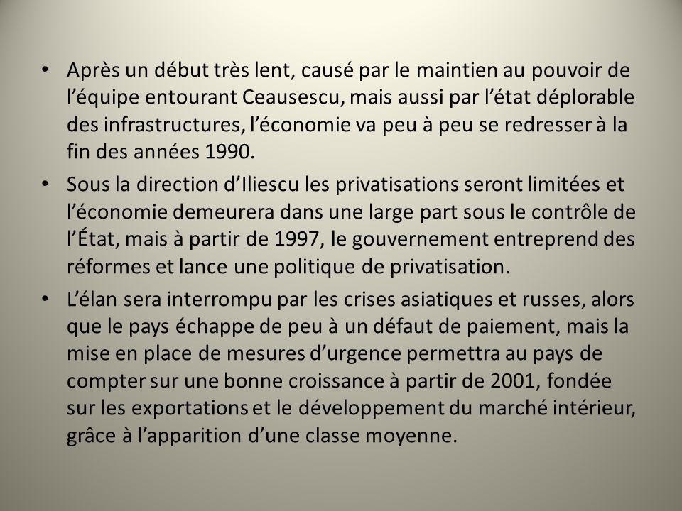Après un début très lent, causé par le maintien au pouvoir de léquipe entourant Ceausescu, mais aussi par létat déplorable des infrastructures, léconomie va peu à peu se redresser à la fin des années 1990.