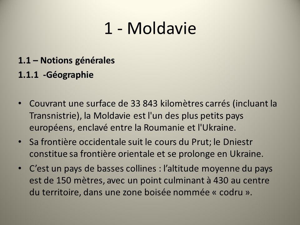 1 - Moldavie 1.1 – Notions générales 1.1.1 -Géographie Couvrant une surface de 33 843 kilomètres carrés (incluant la Transnistrie), la Moldavie est l un des plus petits pays européens, enclavé entre la Roumanie et l Ukraine.