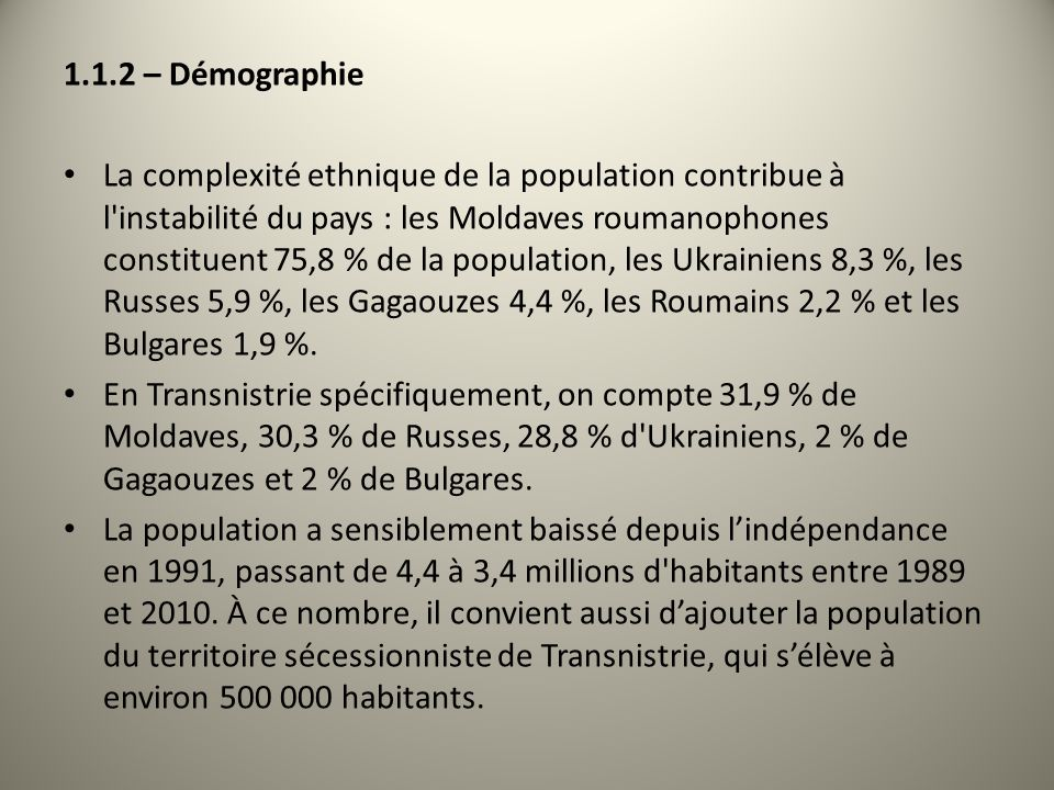 1.1.2 – Démographie La complexité ethnique de la population contribue à l'instabilité du pays : les Moldaves roumanophones constituent 75,8 % de la po