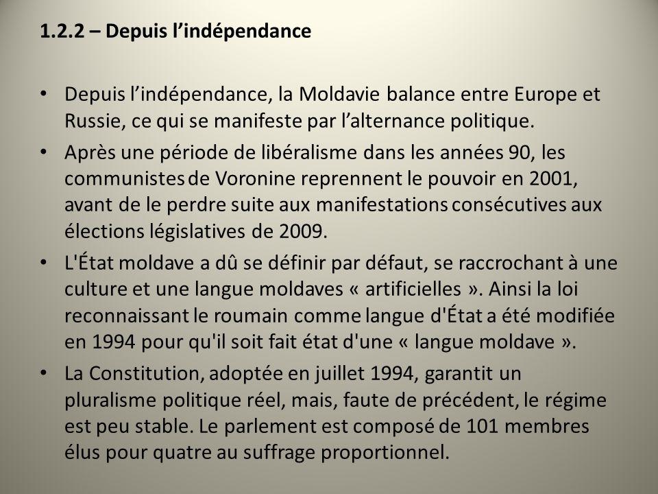 1.2.2 – Depuis lindépendance Depuis lindépendance, la Moldavie balance entre Europe et Russie, ce qui se manifeste par lalternance politique. Après un