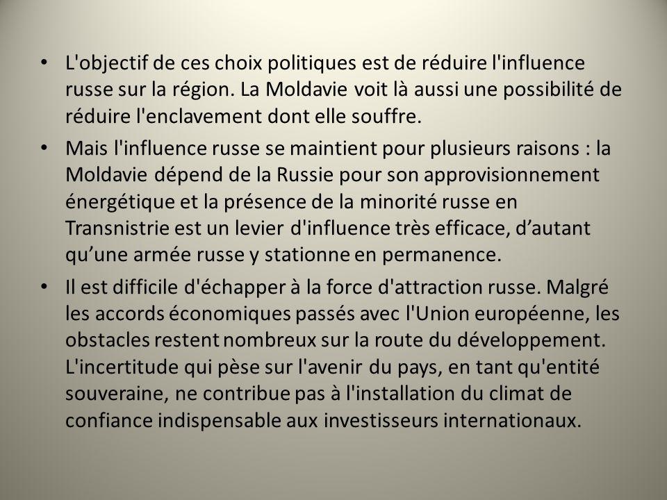 L'objectif de ces choix politiques est de réduire l'influence russe sur la région. La Moldavie voit là aussi une possibilité de réduire l'enclavement