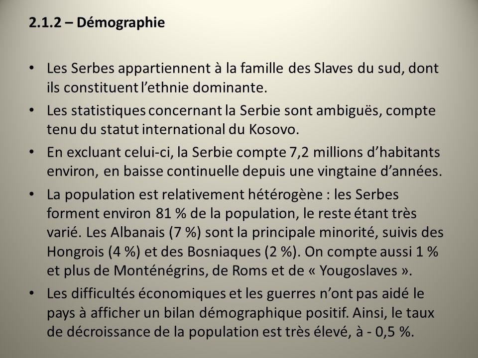 2.1.2 – Démographie Les Serbes appartiennent à la famille des Slaves du sud, dont ils constituent lethnie dominante.