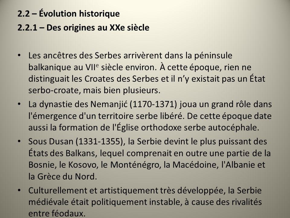 2.2 – Évolution historique 2.2.1 – Des origines au XXe siècle Les ancêtres des Serbes arrivèrent dans la péninsule balkanique au VII e siècle environ.