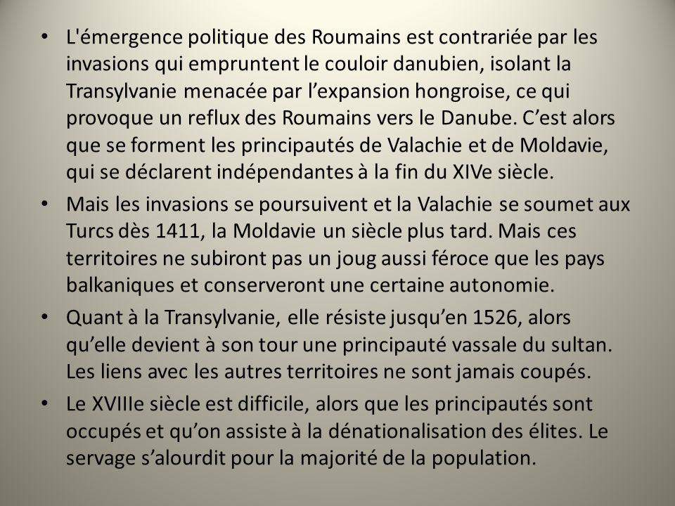 L émergence politique des Roumains est contrariée par les invasions qui empruntent le couloir danubien, isolant la Transylvanie menacée par lexpansion hongroise, ce qui provoque un reflux des Roumains vers le Danube.