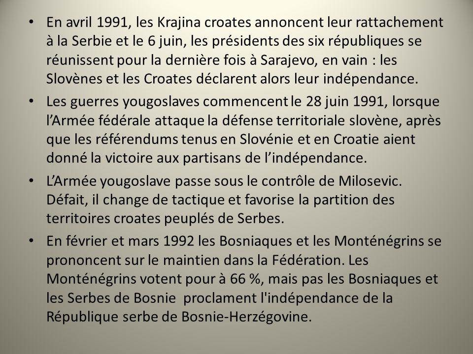 En avril 1991, les Krajina croates annoncent leur rattachement à la Serbie et le 6 juin, les présidents des six républiques se réunissent pour la dernière fois à Sarajevo, en vain : les Slovènes et les Croates déclarent alors leur indépendance.