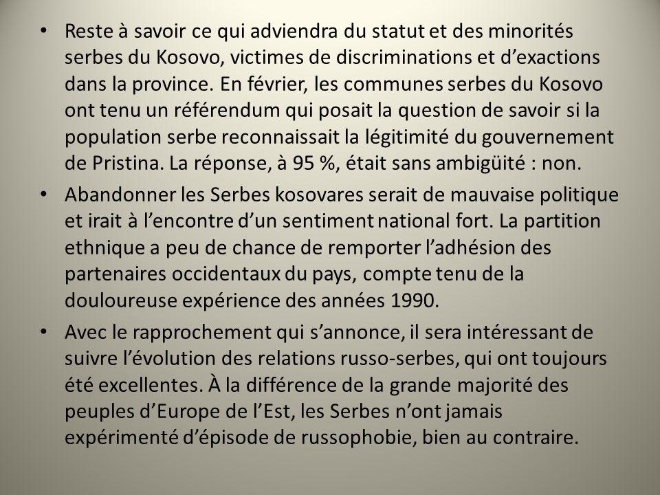 Reste à savoir ce qui adviendra du statut et des minorités serbes du Kosovo, victimes de discriminations et dexactions dans la province. En février, l