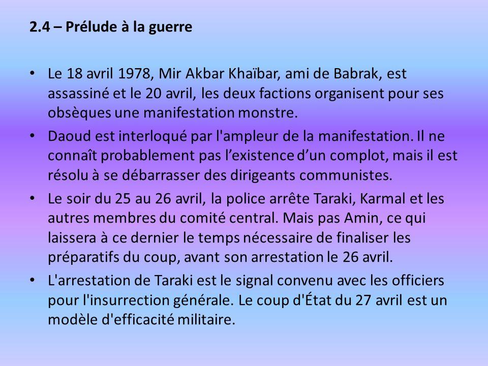 2.4 – Prélude à la guerre Le 18 avril 1978, Mir Akbar Khaïbar, ami de Babrak, est assassiné et le 20 avril, les deux factions organisent pour ses obsè