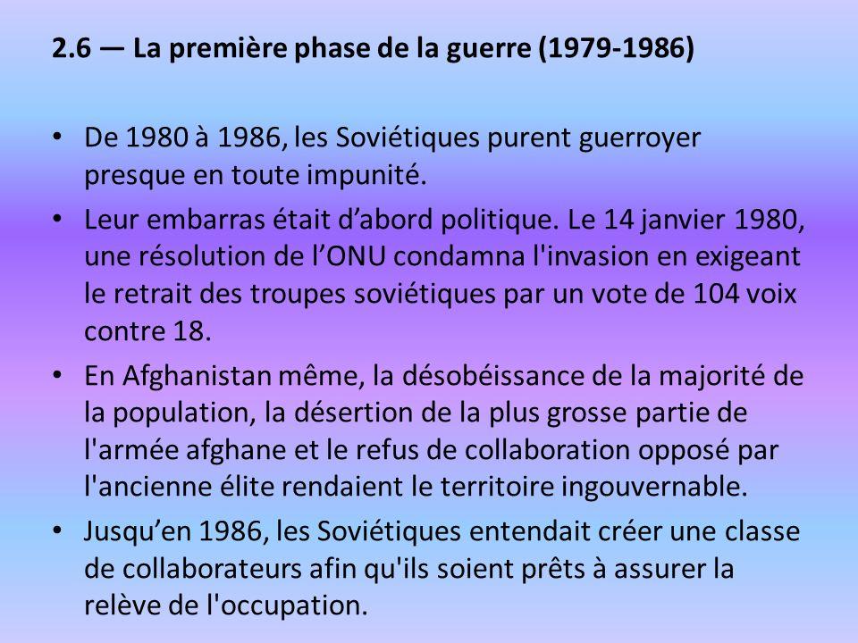 2.6 La première phase de la guerre (1979-1986) De 1980 à 1986, les Soviétiques purent guerroyer presque en toute impunité. Leur embarras était dabord