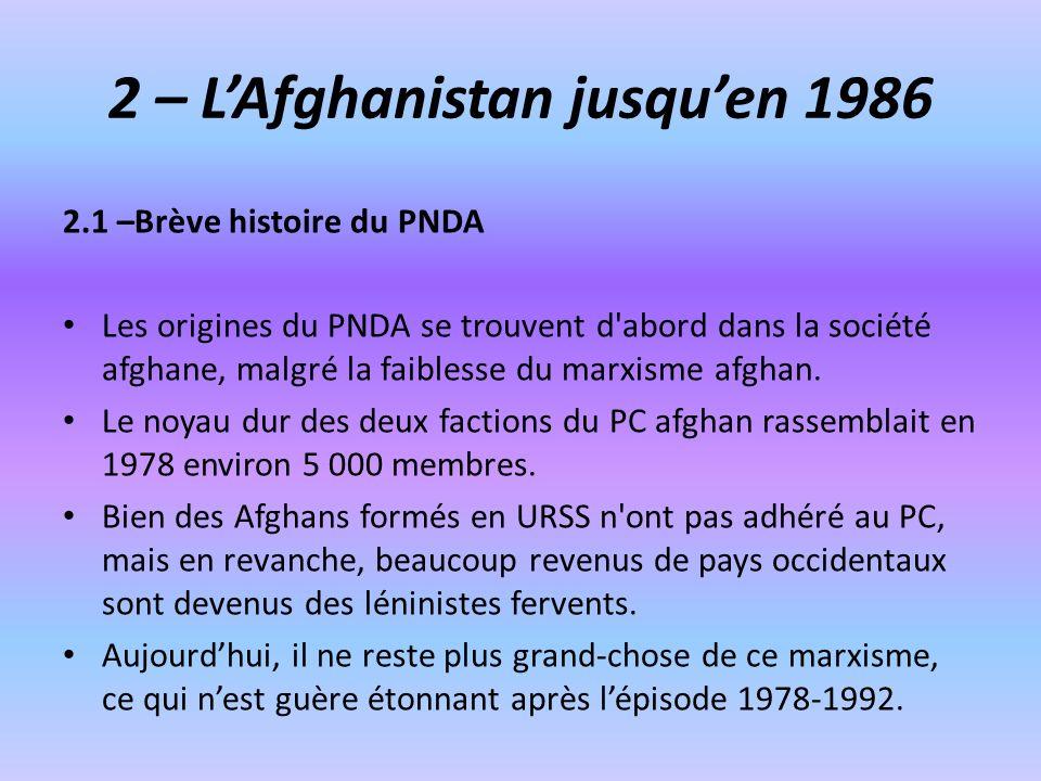 2 – LAfghanistan jusquen 1986 2.1 –Brève histoire du PNDA Les origines du PNDA se trouvent d'abord dans la société afghane, malgré la faiblesse du mar