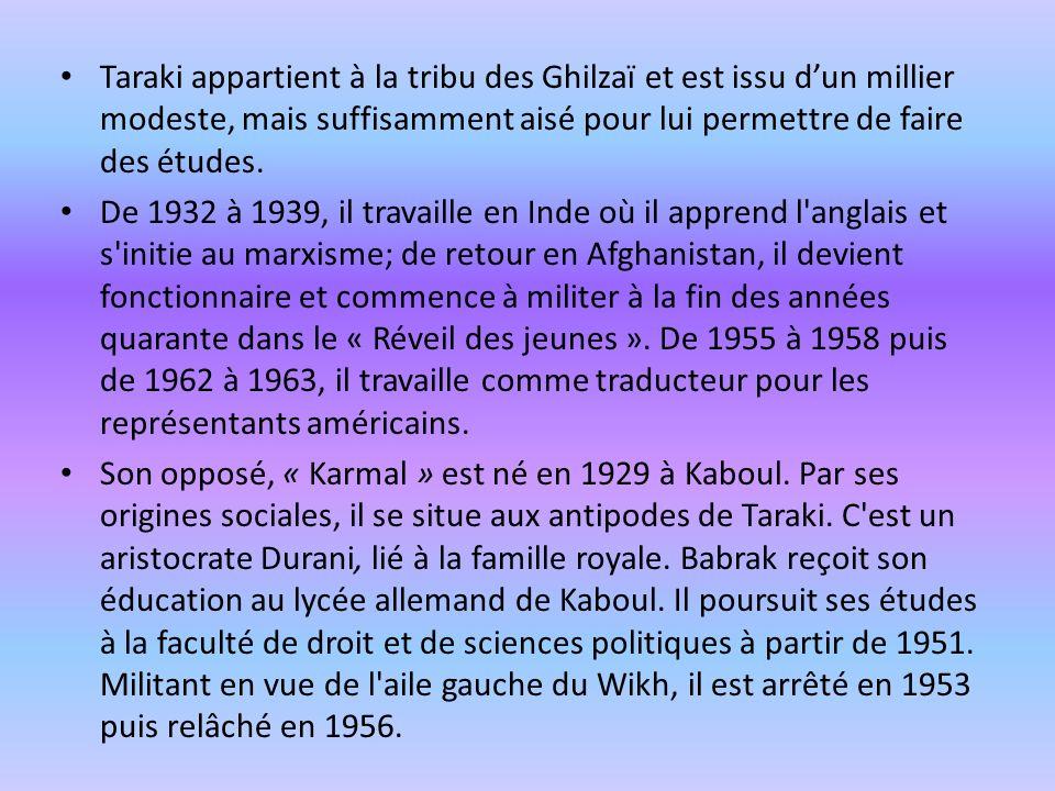 Taraki appartient à la tribu des Ghilzaï et est issu dun millier modeste, mais suffisamment aisé pour lui permettre de faire des études. De 1932 à 193