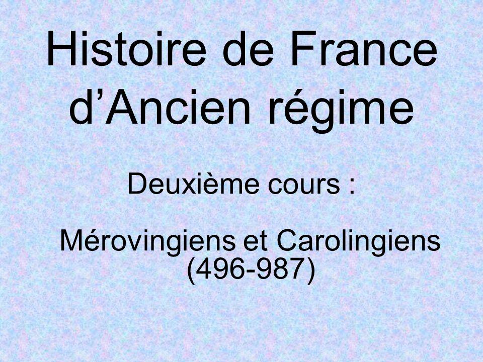 Histoire de France dAncien régime Deuxième cours : Mérovingiens et Carolingiens (496-987)