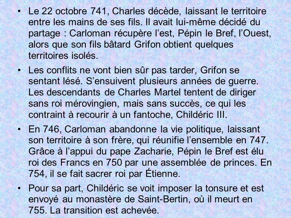 Le 22 octobre 741, Charles décède, laissant le territoire entre les mains de ses fils. Il avait lui-même décidé du partage : Carloman récupère lest, P
