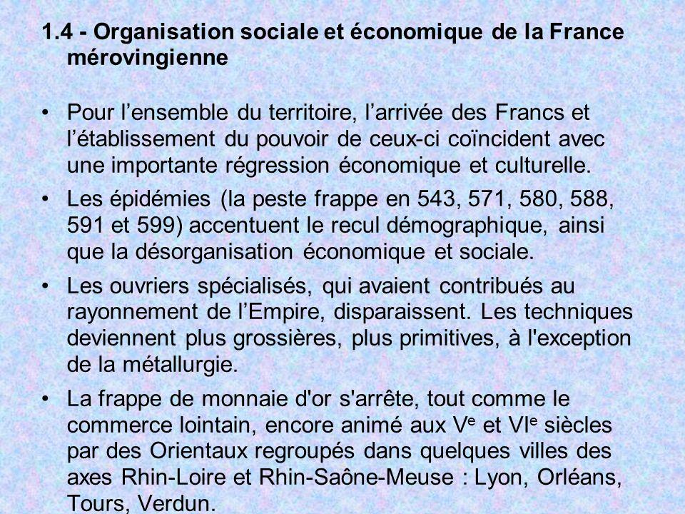 1.4 - Organisation sociale et économique de la France mérovingienne Pour lensemble du territoire, larrivée des Francs et létablissement du pouvoir de