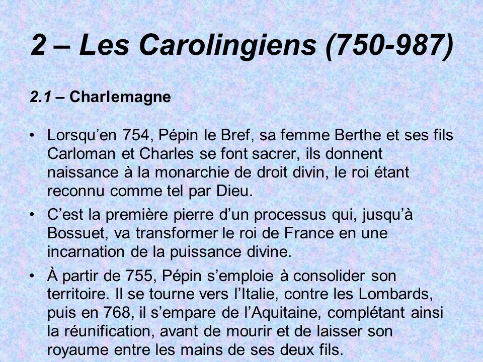 2 – Les Carolingiens (750-987) 2.1 – Charlemagne Lorsquen 754, Pépin le Bref, sa femme Berthe et ses fils Carloman et Charles se font sacrer, ils donn