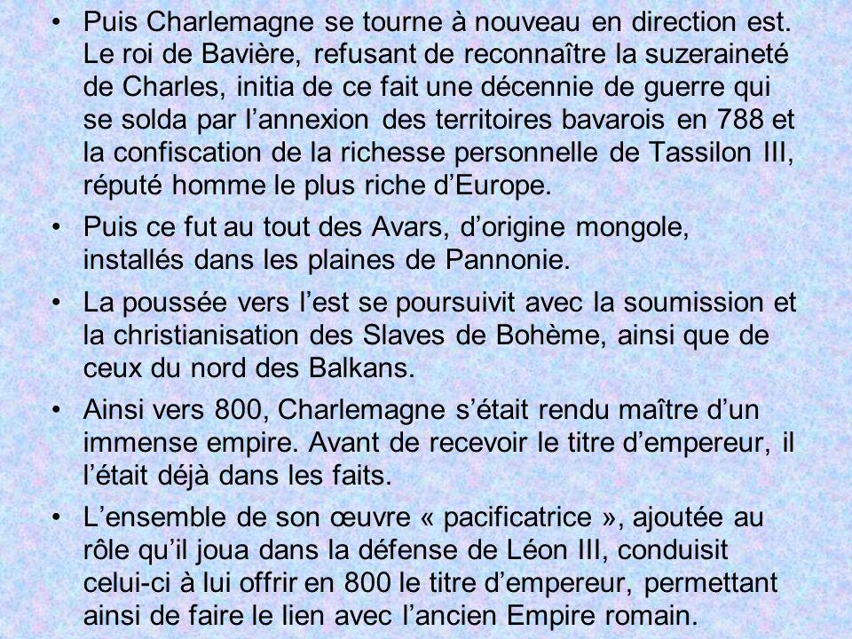 Puis Charlemagne se tourne à nouveau en direction est. Le roi de Bavière, refusant de reconnaître la suzeraineté de Charles, initia de ce fait une déc