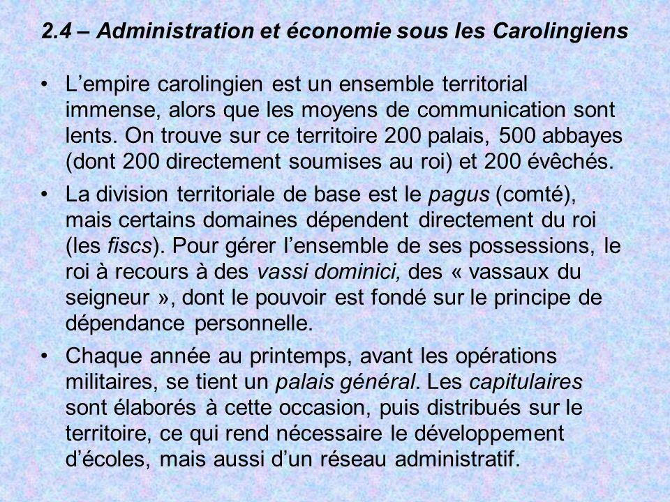 2.4 – Administration et économie sous les Carolingiens Lempire carolingien est un ensemble territorial immense, alors que les moyens de communication