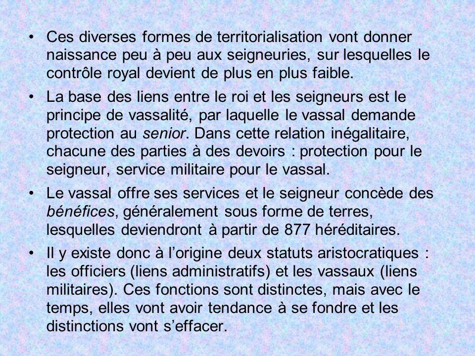 Ces diverses formes de territorialisation vont donner naissance peu à peu aux seigneuries, sur lesquelles le contrôle royal devient de plus en plus fa