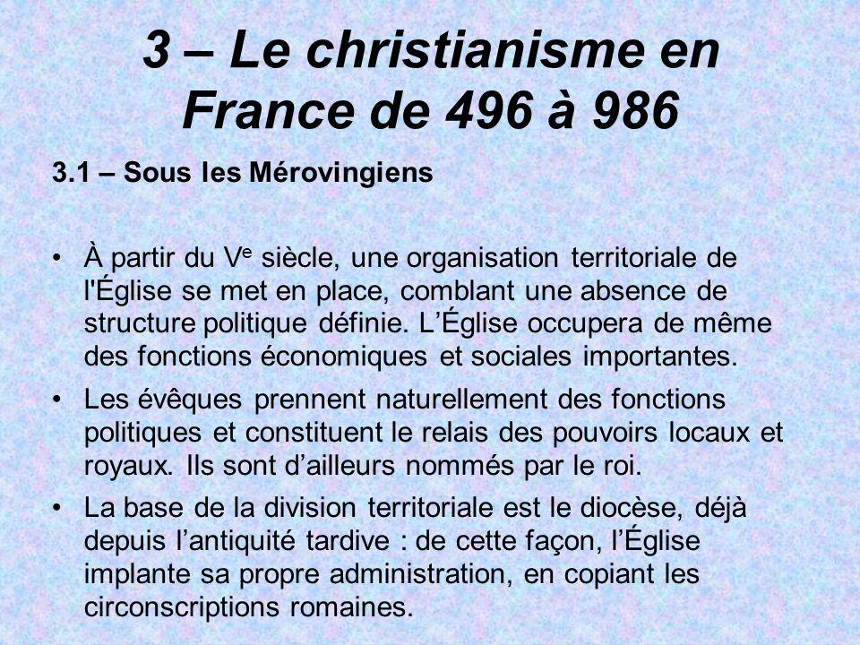 3 – Le christianisme en France de 496 à 986 3.1 – Sous les Mérovingiens À partir du V e siècle, une organisation territoriale de l'Église se met en pl