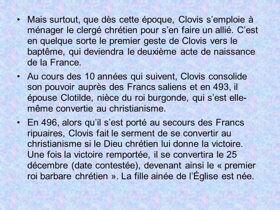 Mais surtout, que dès cette époque, Clovis semploie à ménager le clergé chrétien pour sen faire un allié. Cest en quelque sorte le premier geste de Cl