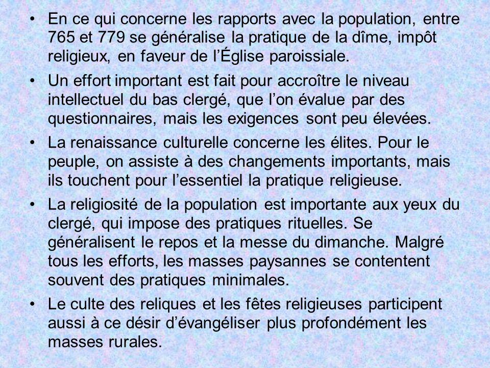 En ce qui concerne les rapports avec la population, entre 765 et 779 se généralise la pratique de la dîme, impôt religieux, en faveur de lÉglise paroi