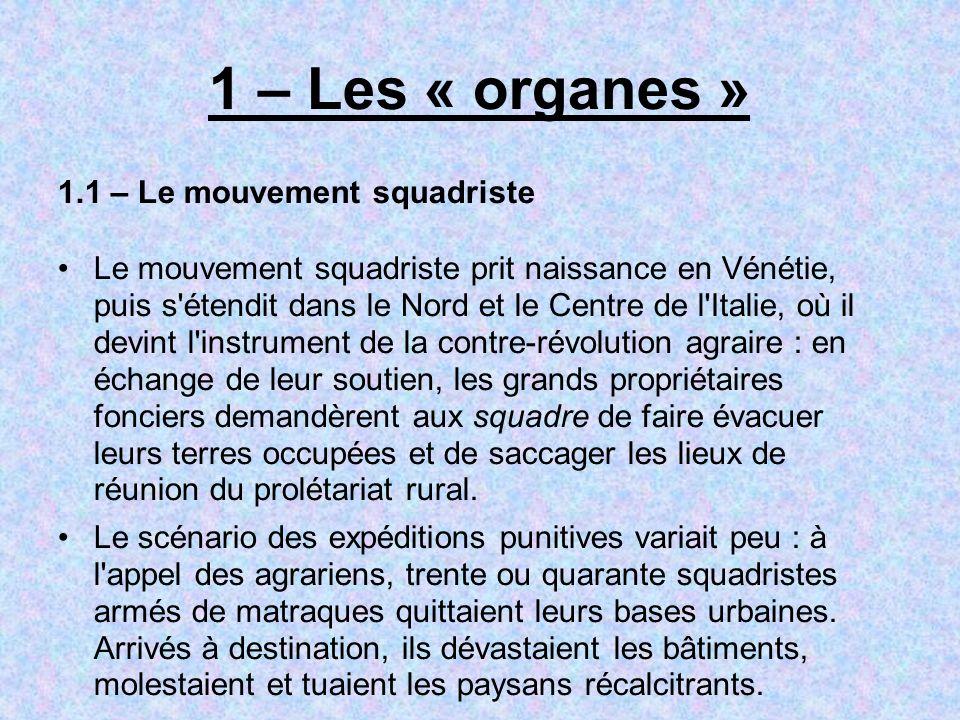 1 – Les « organes » 1.1 – Le mouvement squadriste Le mouvement squadriste prit naissance en Vénétie, puis s'étendit dans le Nord et le Centre de l'Ita