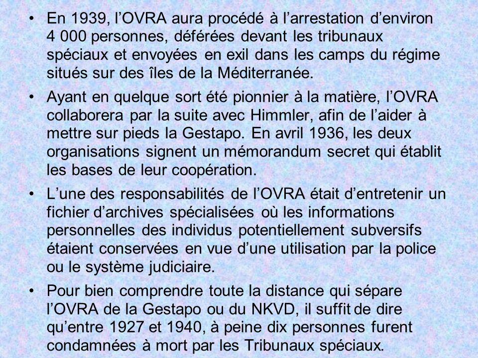 En 1939, lOVRA aura procédé à larrestation denviron 4 000 personnes, déférées devant les tribunaux spéciaux et envoyées en exil dans les camps du régi