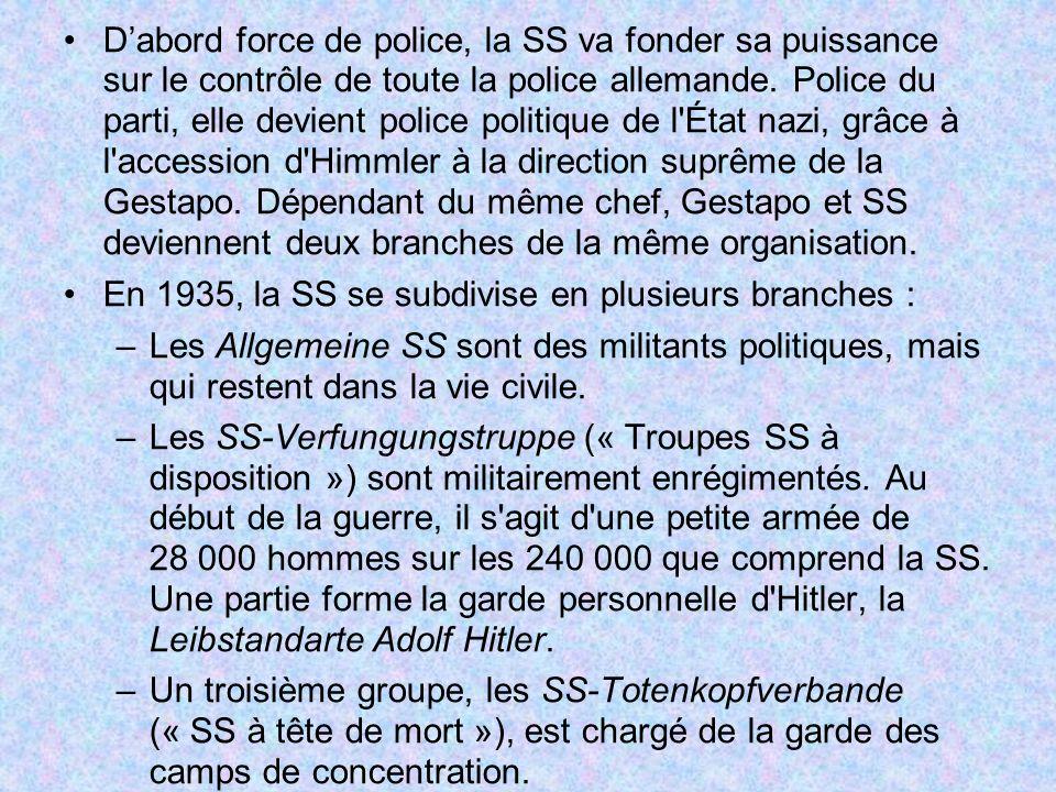 Dabord force de police, la SS va fonder sa puissance sur le contrôle de toute la police allemande. Police du parti, elle devient police politique de l