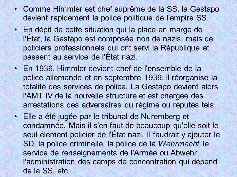 Comme Himmler est chef suprême de la SS, la Gestapo devient rapidement la police politique de l'empire SS. En dépit de cette situation qui la place en