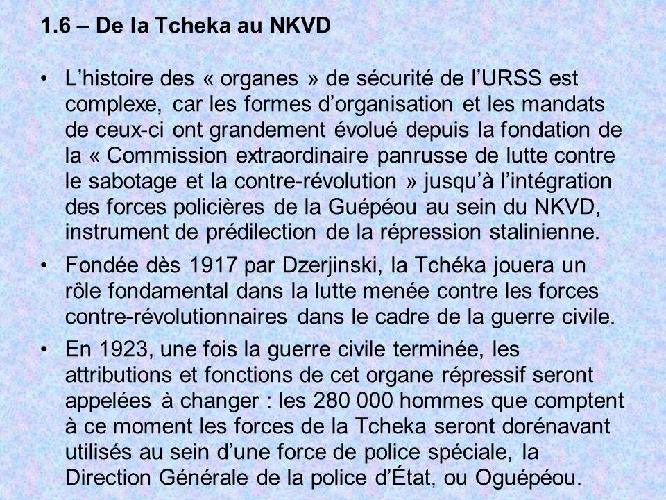 1.6 – De la Tcheka au NKVD Lhistoire des « organes » de sécurité de lURSS est complexe, car les formes dorganisation et les mandats de ceux-ci ont gra