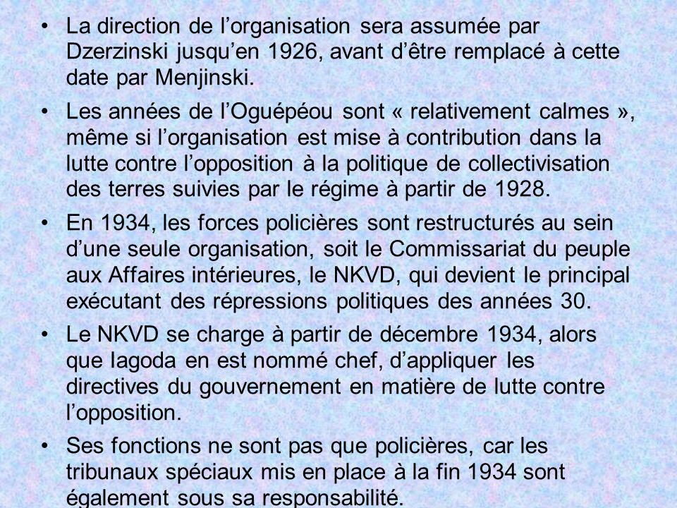 La direction de lorganisation sera assumée par Dzerzinski jusquen 1926, avant dêtre remplacé à cette date par Menjinski. Les années de lOguépéou sont