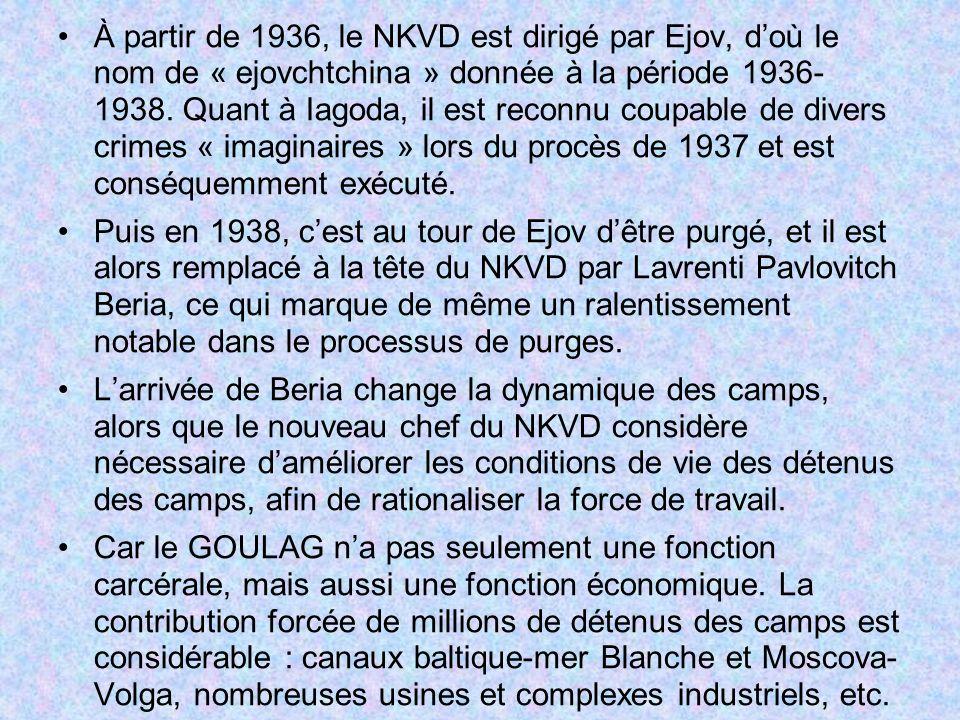 À partir de 1936, le NKVD est dirigé par Ejov, doù le nom de « ejovchtchina » donnée à la période 1936- 1938. Quant à Iagoda, il est reconnu coupable