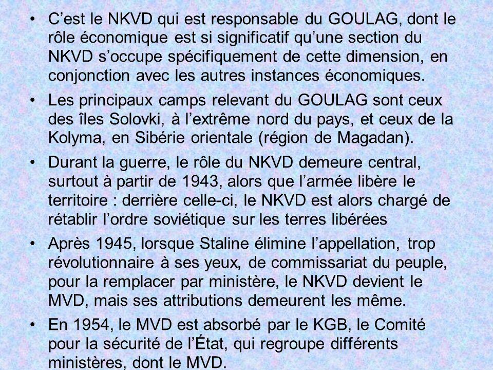 Cest le NKVD qui est responsable du GOULAG, dont le rôle économique est si significatif quune section du NKVD soccupe spécifiquement de cette dimensio