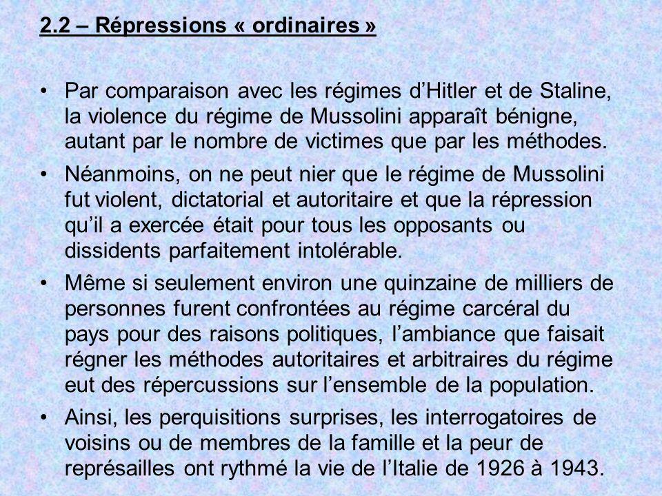 2.2 – Répressions « ordinaires » Par comparaison avec les régimes dHitler et de Staline, la violence du régime de Mussolini apparaît bénigne, autant p