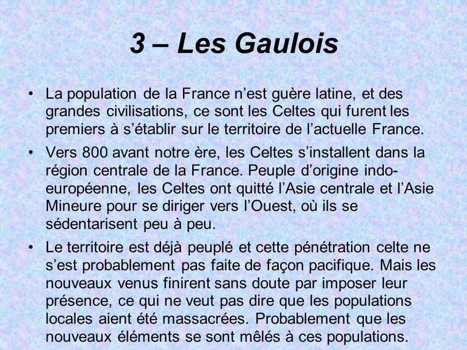 3 – Les Gaulois La population de la France nest guère latine, et des grandes civilisations, ce sont les Celtes qui furent les premiers à sétablir sur
