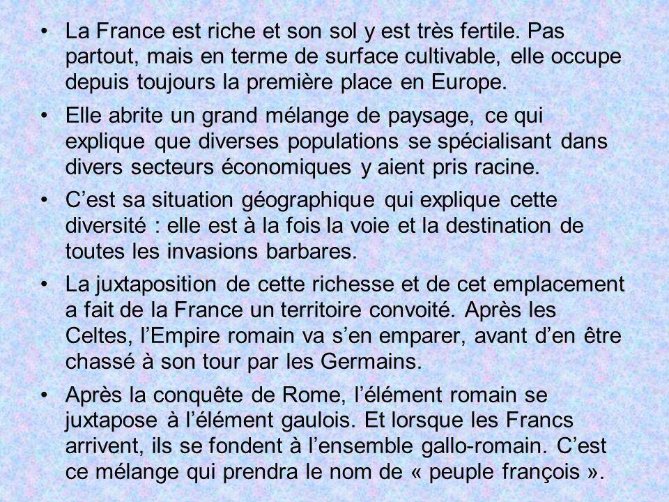 La France est riche et son sol y est très fertile. Pas partout, mais en terme de surface cultivable, elle occupe depuis toujours la première place en