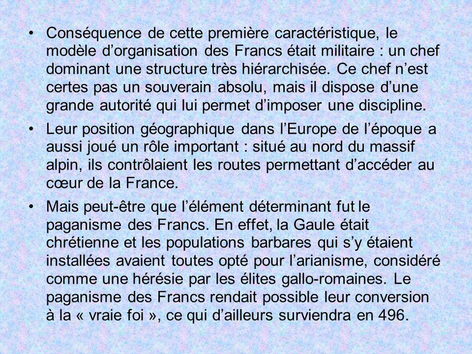 Conséquence de cette première caractéristique, le modèle dorganisation des Francs était militaire : un chef dominant une structure très hiérarchisée.