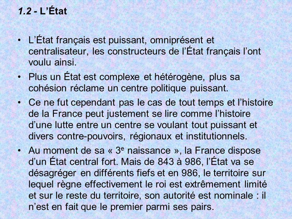 1.2 - LÉtat LÉtat français est puissant, omniprésent et centralisateur, les constructeurs de lÉtat français lont voulu ainsi. Plus un État est complex